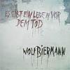 Cover: Wolf Biermann - Wolf Biermann / Es gibt ein Leben vor dem Tod