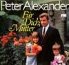 Cover: Peter Alexander - Peter Alexander / Für Dich, Mutter