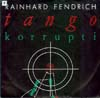 Cover: Rainhard Fendrich - Rainhard Fendrich / Tango Korrupti (Maxi-Version/instr.)