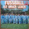Cover: Fussball - Fussball / Fussball ist unser Leben - Es singt die dezutsche Fußball-Nationalmannschaft für die Fußball-Weltmeisterschaft 1974