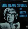 Cover: Greta Keller - Greta Keller / Eine blaue Stunde mit Greta Keller