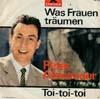 Cover: Peter Alexander - Peter Alexander / Was Frauen träumen / Toi Toi Toi