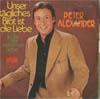 Cover: Peter Alexander - Peter Alexander / Unser tägliches Brot ist die Liebe / Im Tal der verlorenen Liebe