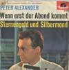 Cover: Peter Alexander - Peter Alexander / Wenn erst der Abend kommt / Sternengold un Silbermond