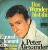 Cover: Peter Alexander - Peter Alexander / Das Wunder Bist Du (The  Wonder Of You) / Einmal Kommt Eine (Walzer Des Lebens)