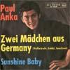 Cover: Paul Anka - Paul Anka / Zwei Mädchen aus Germany / Sunshine Baby