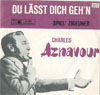 Cover: Charles Aznavour - Charles Aznavour / Du laesst Dich gehn  / Spiel Zigeuner