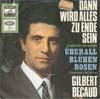 Cover: Gilbert Becaud - Gilbert Becaud / Überall blühen Rosen  (limportant cest la rose)/  Dann wird alles zu Ende sein