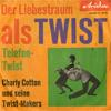 Cover: Charly Cotton und seine Twist-Makers - Charly Cotton und seine Twist-Makers / Der Liebestraum als Twist / Telefon-Twist