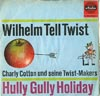 Cover: Charly Cotton und seine Twist-Makers - Charly Cotton und seine Twist-Makers / Wilhelm Tell Twist / Hully Gully Holiday