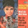 Cover: Violetta Ferrari - Violetta Ferrari / Weil ich dich liebe / Nur der Charly will mich küssen (Like I Do)