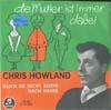 Cover: Chris Howland - Chris Howland / Die Mutter ist immer dabei / Gehn Sie nicht allein nach Hause