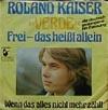 Cover: Roland Kaiser - Roland Kaiser / Frei - das heisst allein (Verde) / Wenn das alles nicht mehr zählt