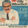 Cover: Willy  Millowitsch - Willy  Millowitsch / Es war immer so / (Wir sind alle kleine Sünderlein) / Weil der Schweizer Käs
