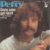 Cover: Wolfgang Petry - Wolfgang Petry / Ganz oder gar nicht (Ten O´Clock Postman) / Wenn du gehn willst