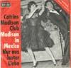 Cover: Caterina Valente - Caterina Valente / Madison in Mexico / Nur aus lauter Liebe (mit Silvio Francesco als Catrins Madison Club)