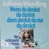 Cover: Juliane Werding - Juliane Werding / Wenn du denkst du denkst dann denkst du nur du denkst / Wer nichts mehr zu verlieren hat