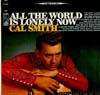 Cover: Cal Smith - Cal Smith / All The World Is Lonely Now