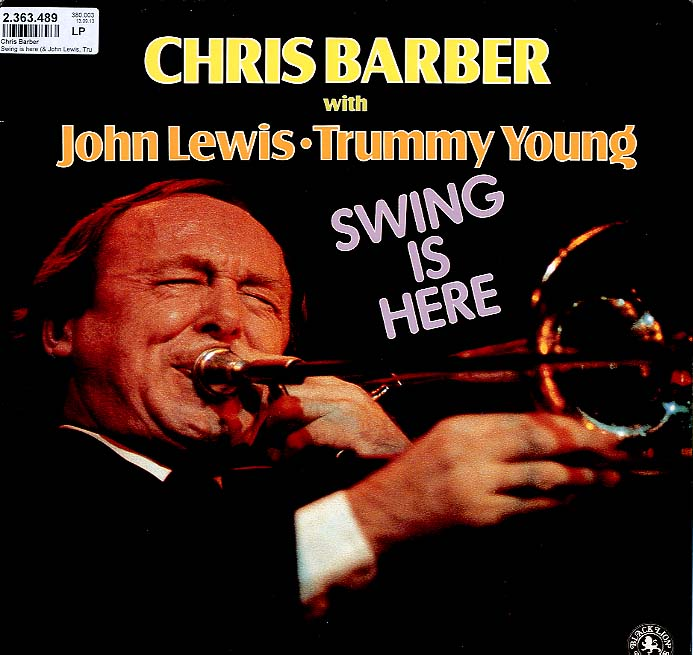 Albumcover Chris Barber - Swing Is Here, with John Lewis (p) und Trummy Young (tb, voc.)