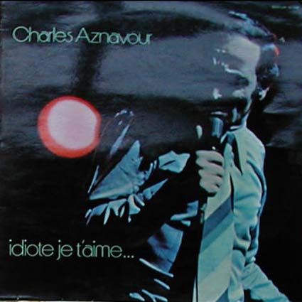 Albumcover Charles Aznavour - Idiote je t´aime