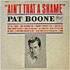 Cover: Pat Boone - Pat Boone / Ain´t That A Shame