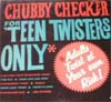 Cover: Chubby Checker - For Teen Twisters Only
