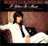 Cover: Bobby Goldsboro - Bobby Goldsboro / I Believe in Music
