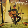 Cover: Roy Orbison - Roy Orbison / Only With You