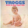 Cover: Troggs, The - With A Girl Like You