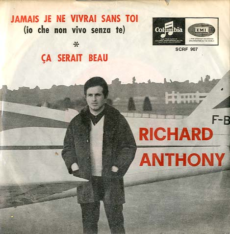 Albumcover Richard Anthony - Jamais je ne vivrai sans toi   (You Dont Have To Say You Love Me) / Ca serait beau