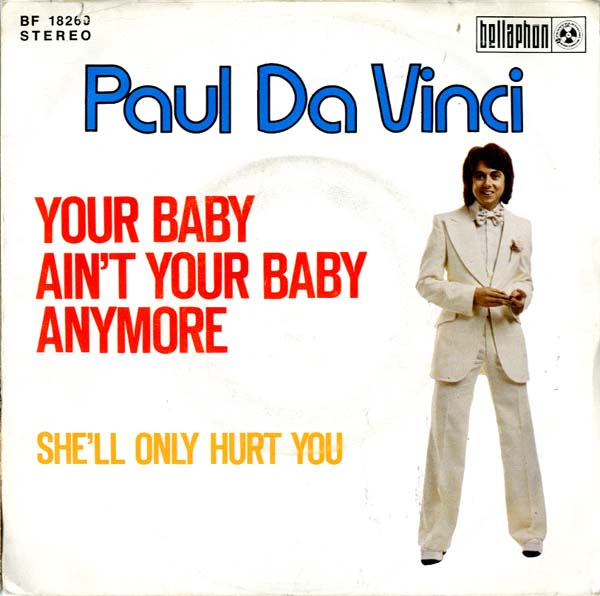 Albumcover Paul Da Vinci - Your Baby Ain´t Your Baby Anymore /She´ ll Only Hurt You