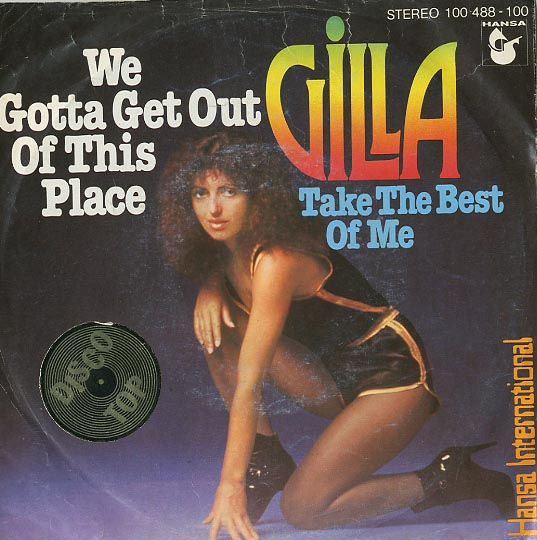 Albumcover Gilla - We Gotta Get Out Of This Place / Take The Best Of Me