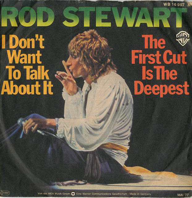Albumcover Rod Stewart - I Dont Want To Talk bout It / The First Cut Is The Deepest