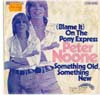 Cover: Noone, Peter - (Blame It) On the Pony Express / Something Old Something New