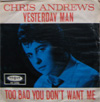 Cover: Chris Andrews - Yesterday Man / Too Bad you Dont Want Me