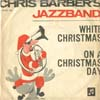 Cover: Chris Barber - White Christmas / On A Christmas Day