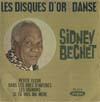 Cover: Sidney Bechet - Sidney Bechet / Les disques d or de la danse: Petite Fleur, Dans les rues d Antibes, Les oignons, Si tu vois ma mere