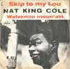 Cover: Cole, Nat King - Skip To My Lou / Wolverton Muntain