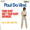 Cover: Da Vinci, Paul - Your Baby Ain´t Your Baby Anymore /She´ ll Only Hurt You
