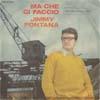Cover: Jimmy Fontana - Jimmy Fontana / Ma che ci faccio / O te o nessuna