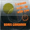 Cover: Boris Gardiner - I Wanna Wake Up With you  / You´re Good For Me