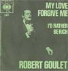 Cover: Goulet, Robert - My Love Forgive Me / I´d Rather Be Rich