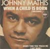 Cover: Johnny Mathis - Johnny Mathis / When A Child Is Born (Soleado) / Every Time You Touch Me