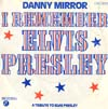 Cover: Danny Mirror - Danny Mirror / I Remember Elvis Presley (vocal / instrumental)