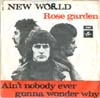 Cover: New World - Rose Garden / Aint Nobody Ever Gonna Wonder Why
