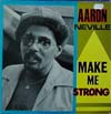 Cover: Aaron Neville - Aaron Neville / Make Me Strong